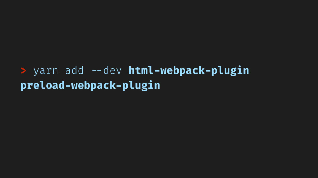 > yarn add --dev html-webpack-plugin preload-we...