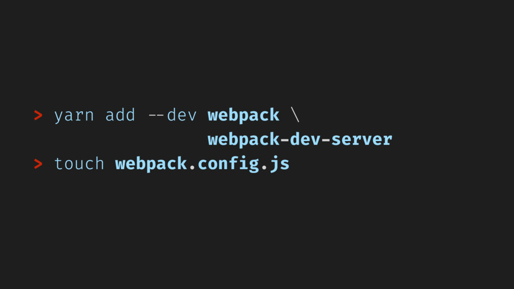 > yarn add --dev webpack \ webpack-dev-server >...