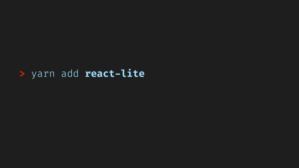 > yarn add react-lite