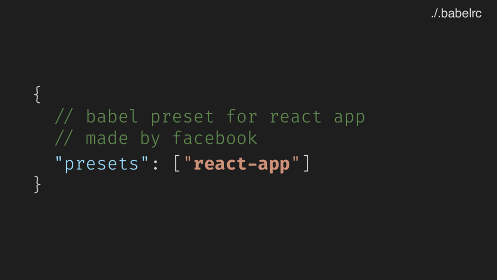 { // babel preset for react app // made by face...