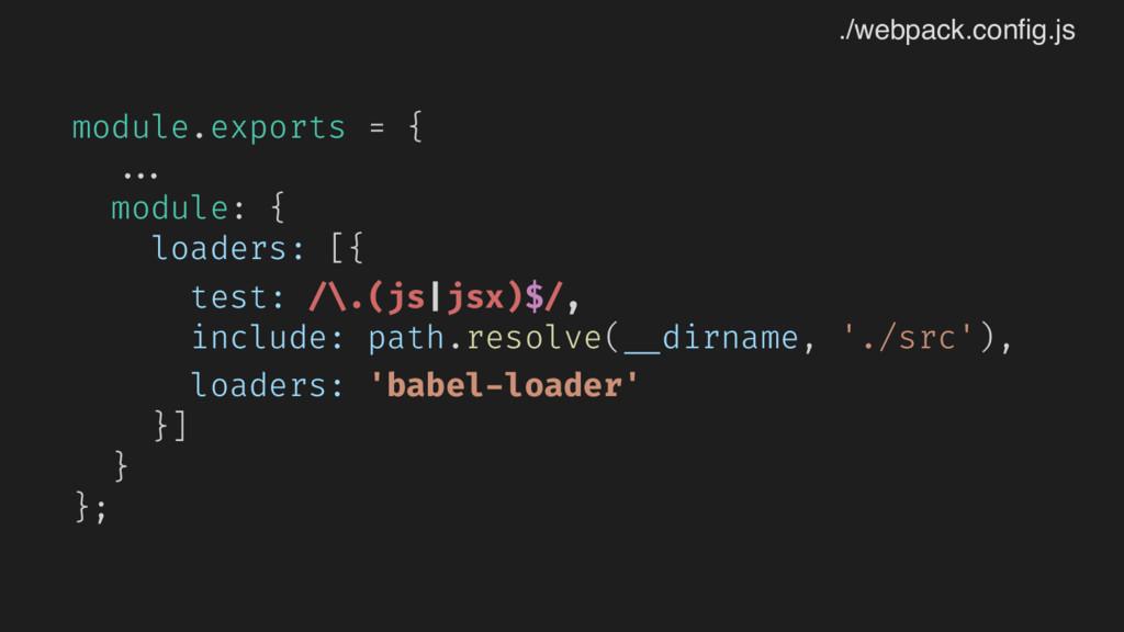 module.exports = { ... module: { loaders: [{ te...