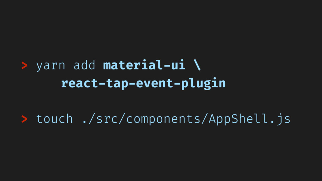 > yarn add material-ui \ react-tap-event-plugin...