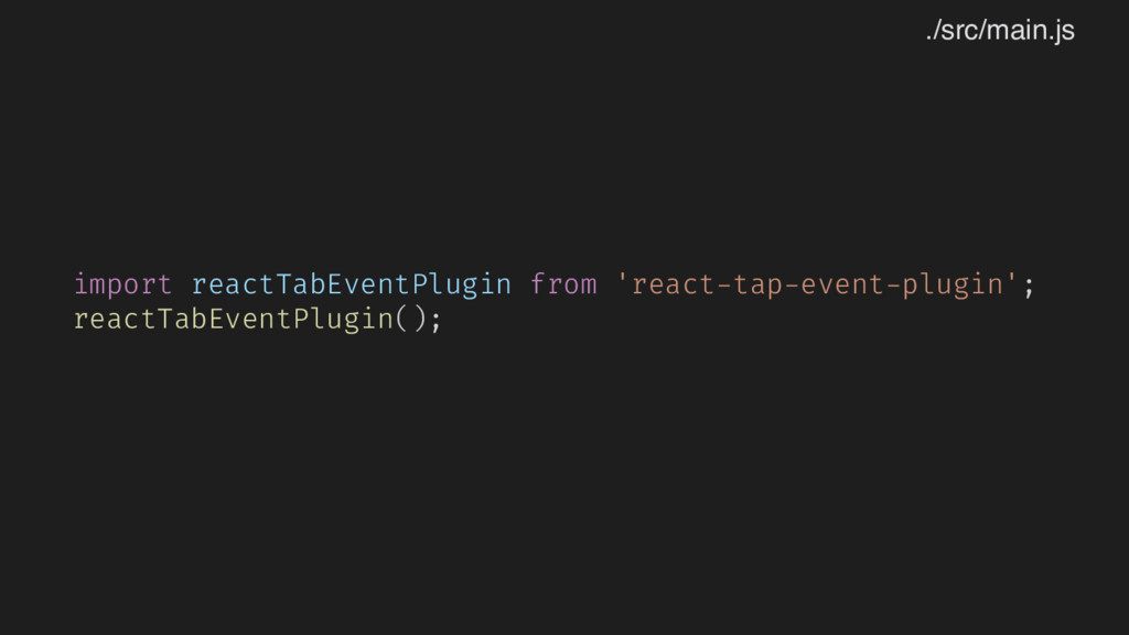 import reactTabEventPlugin from 'react-tap-even...