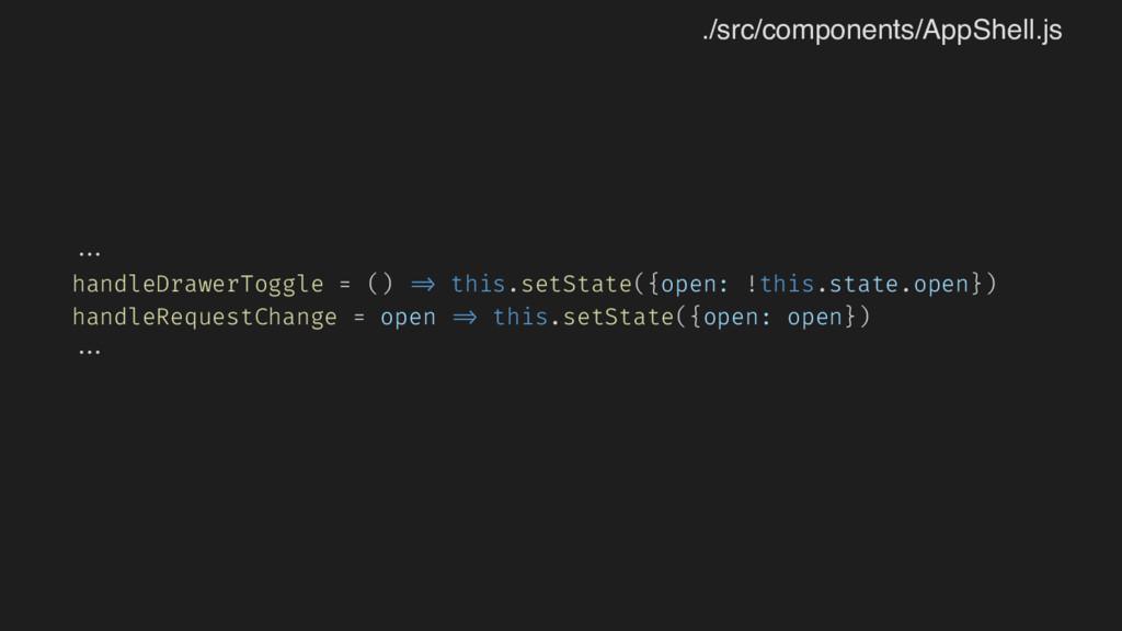 ... handleDrawerToggle = () => this.setState({o...