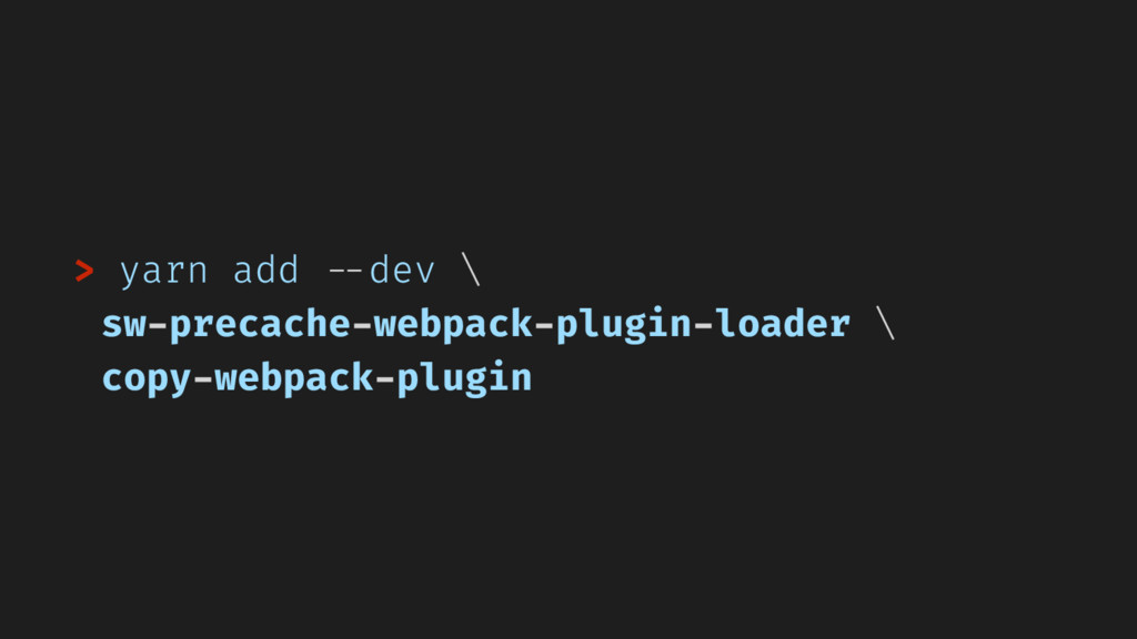 > yarn add --dev \ sw-precache-webpack-plugin-l...