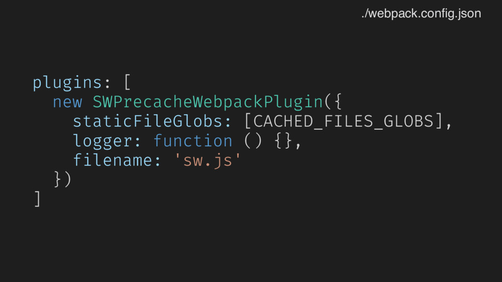 plugins: [ new SWPrecacheWebpackPlugin({ static...