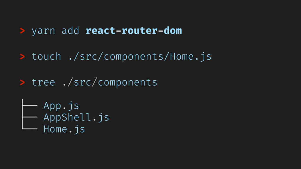 > yarn add react-router-dom > touch ./src/compo...