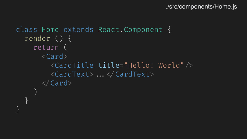 class Home extends React.Component { render () ...