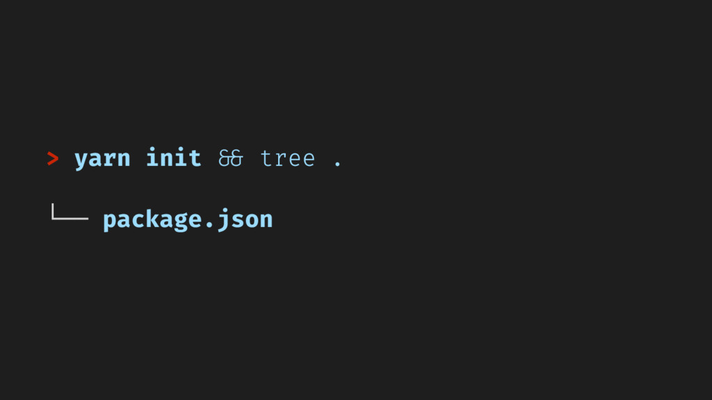 > yarn init && tree . └── package.json