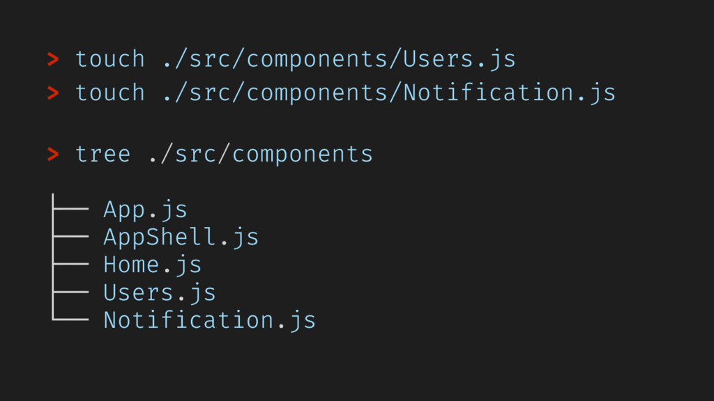 > touch ./src/components/Users.js > touch ./src...