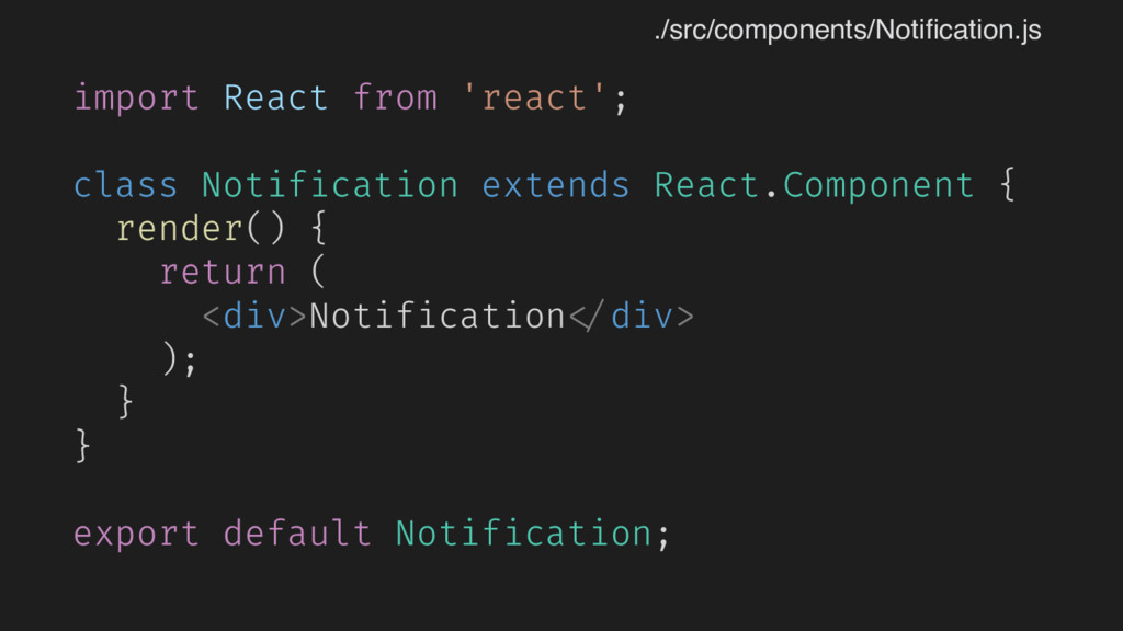 import React from 'react'; class Notification e...