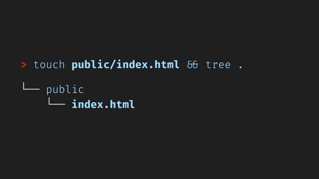 > touch public/index.html && tree . └── public ...