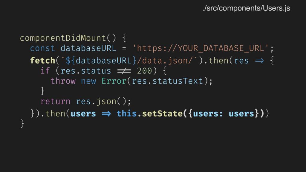 componentDidMount() { const databaseURL = 'http...