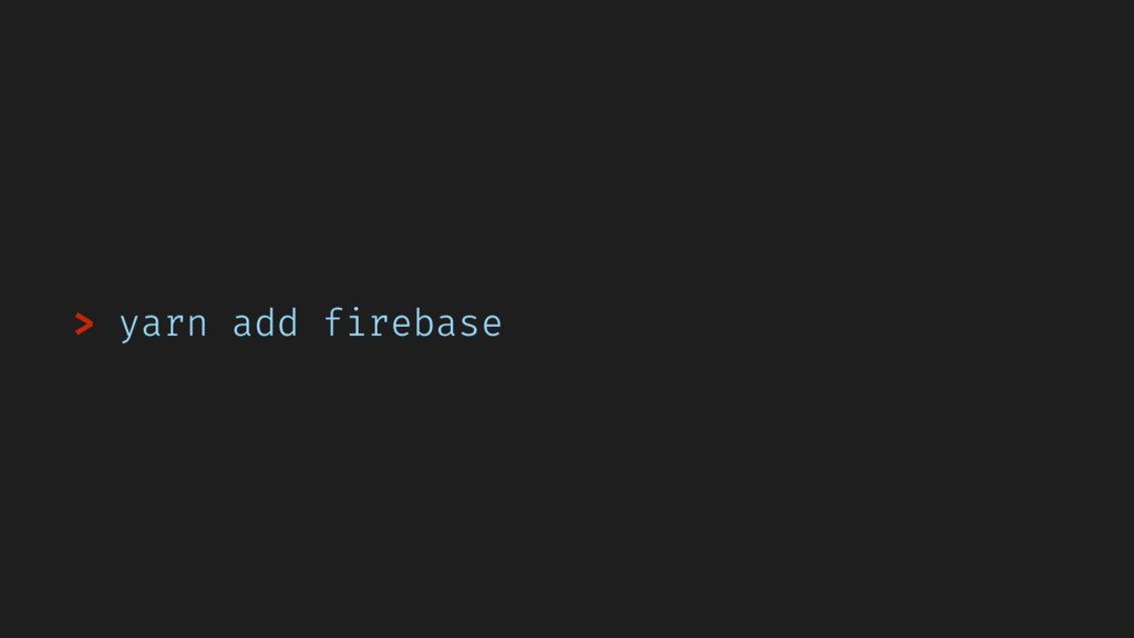 > yarn add firebase