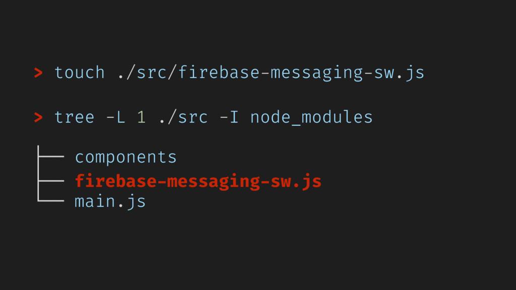 > touch ./src/firebase-messaging-sw.js > tree -...