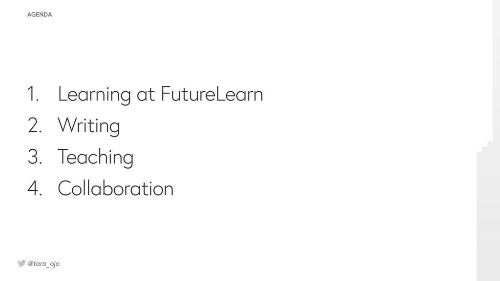 @tara_ojo AGENDA 1. Learning at FutureLearn 2. ...