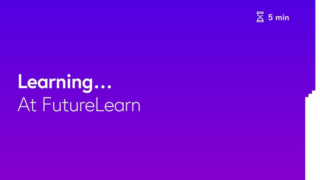 5 min Learning… At FutureLearn