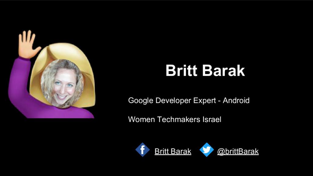 Britt Barak Google Developer Expert - Android W...