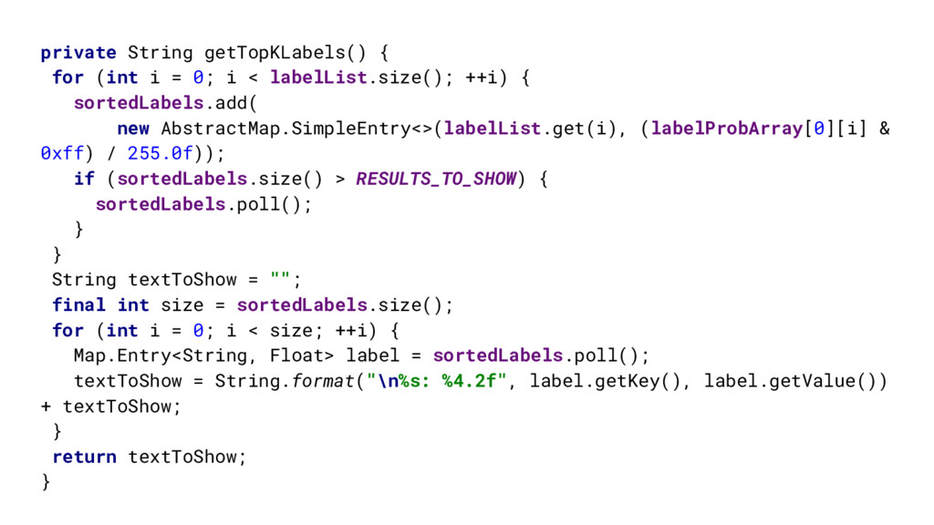 private String getTopKLabels() { for (int i = 0...