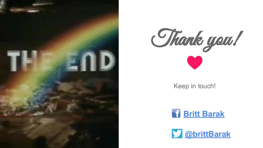 Thank you! Keep in touch! Britt Barak @brittBar...