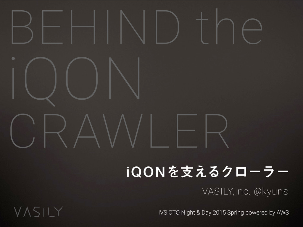 BEHIND the iQON CRAWLER iQONΛࢧ͑ΔΫϩʔϥʔ VASILY,In...