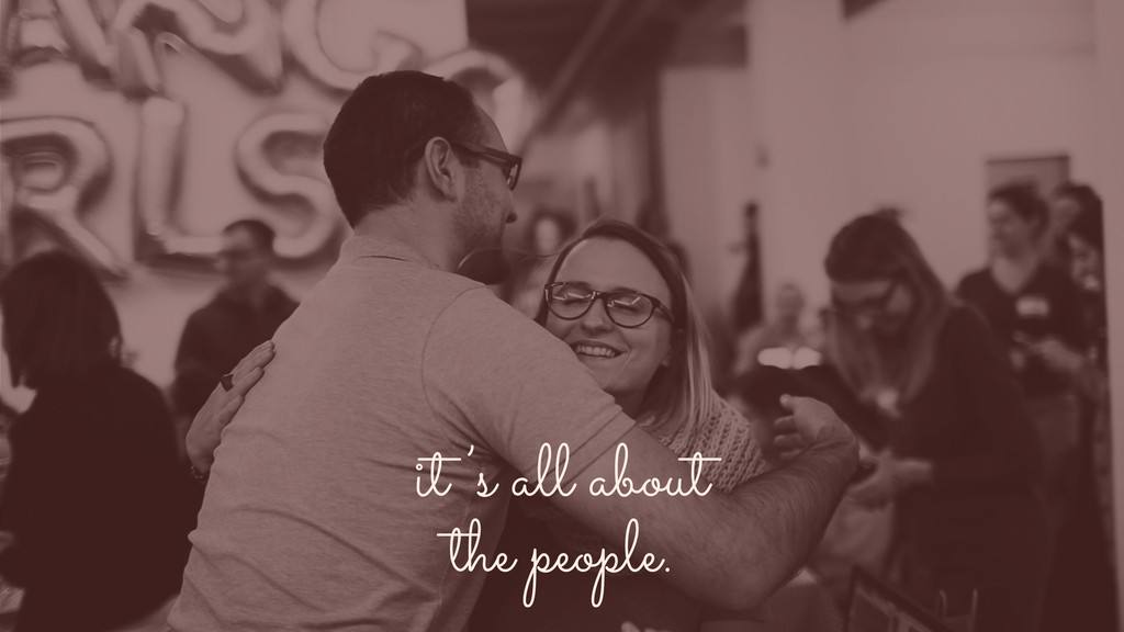 it 's all about the people.