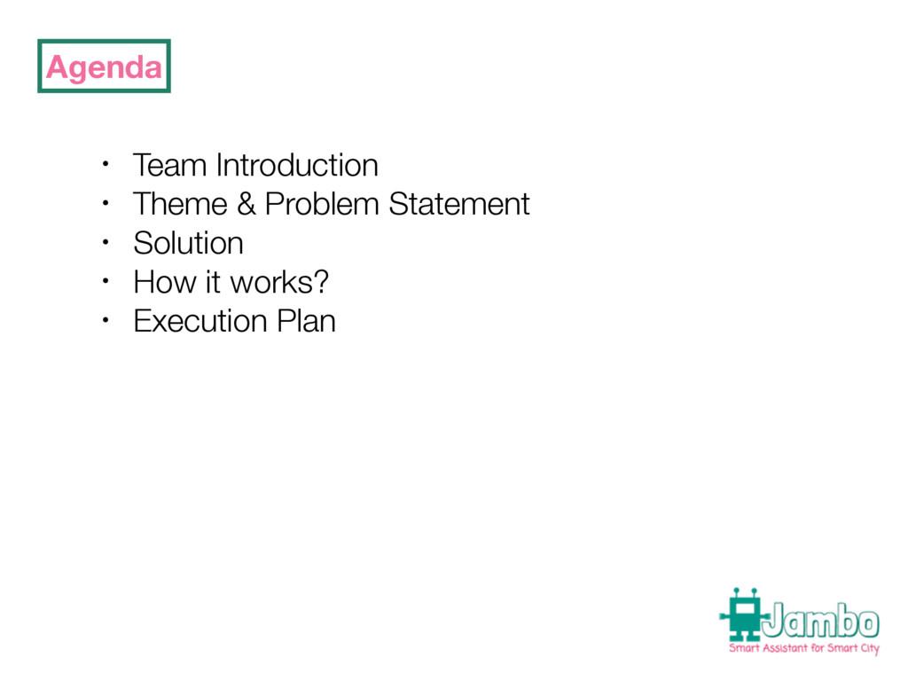 Agenda • Team Introduction • Theme & Problem St...