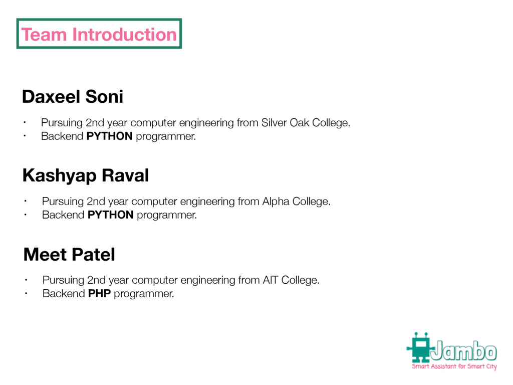 Team Introduction Daxeel Soni • Pursuing 2nd ye...