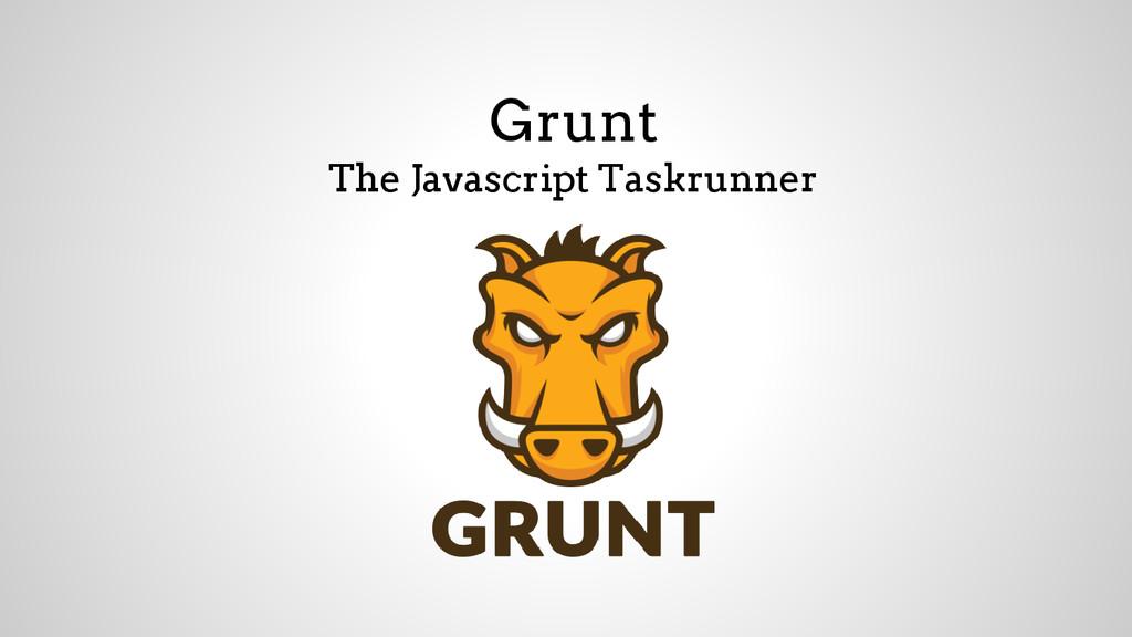 Grunt The Javascript Taskrunner