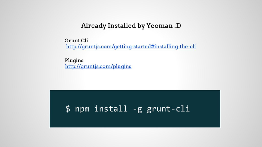Already Installed by Yeoman :D Grunt Cli http:/...
