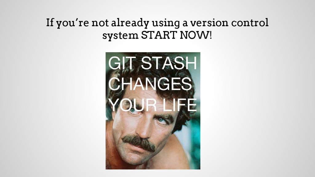 If you're not already using a version control s...