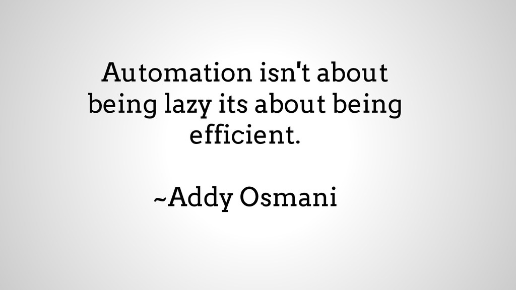 Automation isn't about being lazy its about bei...