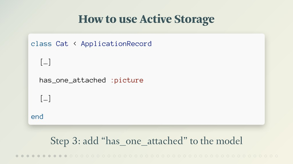 "How to use Active Storage Step 3: add ""has_one_..."