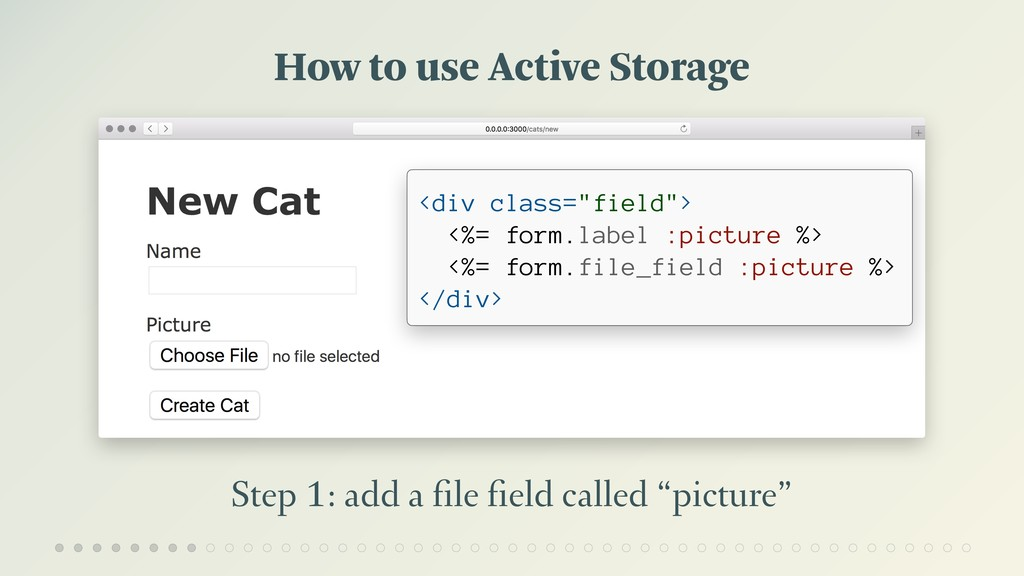 How to use Active Storage Step 1: add a file fiel...
