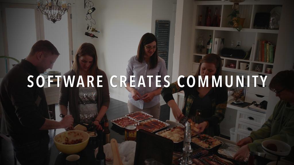 SOFTWARE CREATES COMMUNITY