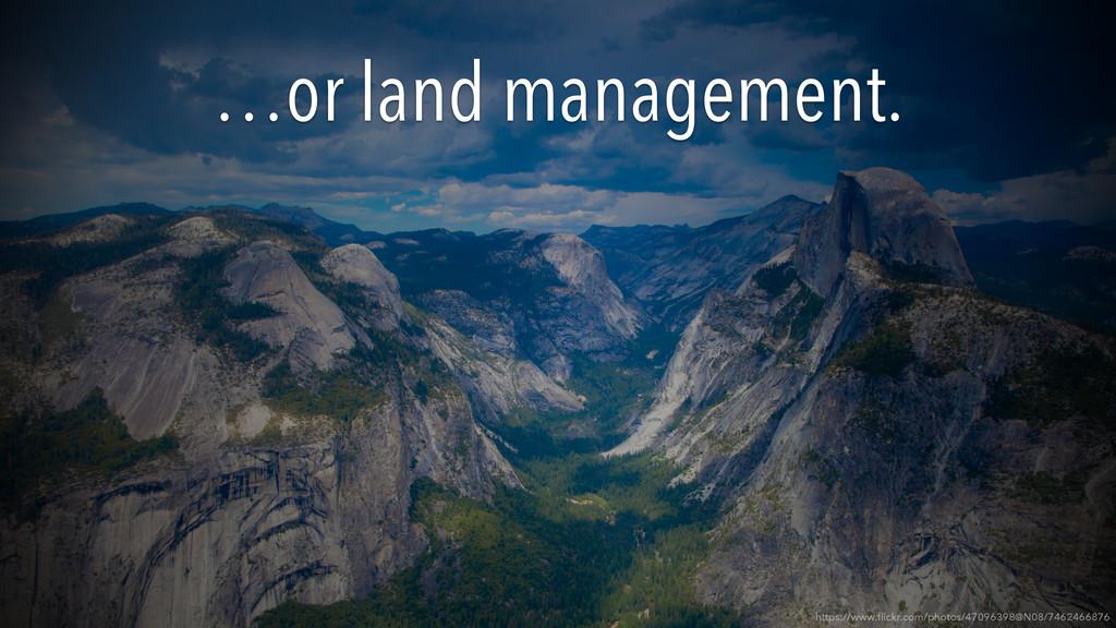 …or land management. https://www.flickr.com/phot...