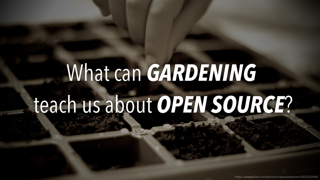 What can GARDENING teach us about OPEN SOURCE? ...
