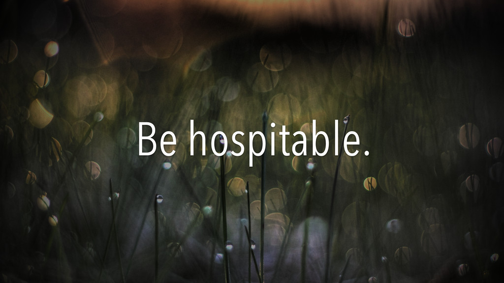 Be hospitable.