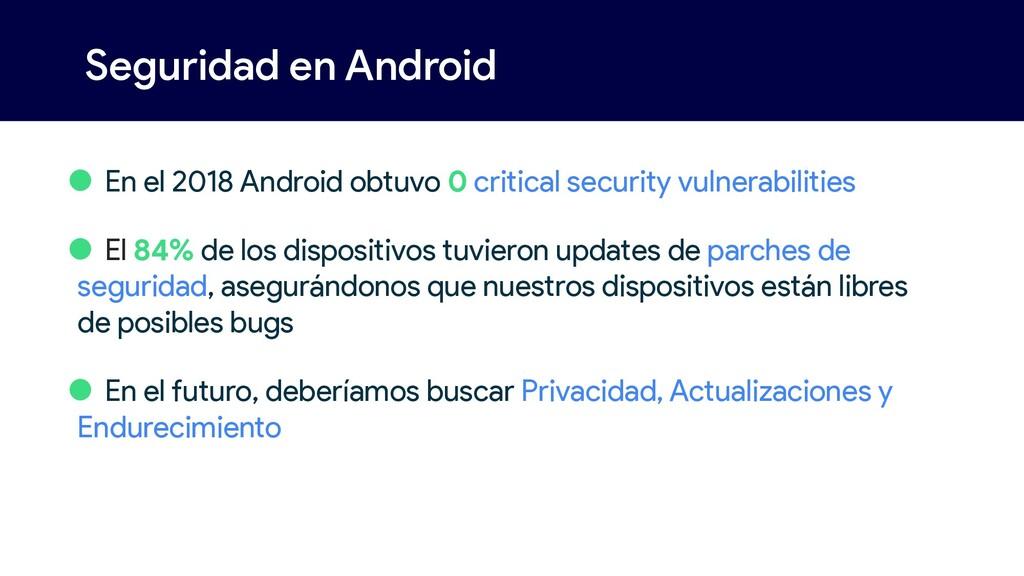 Seguridad en Android • En el 2018 Android obtuv...