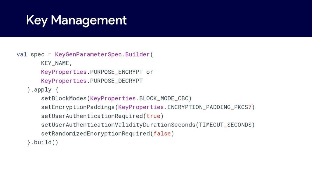 Key Management val spec = KeyGenParameterSpec.B...
