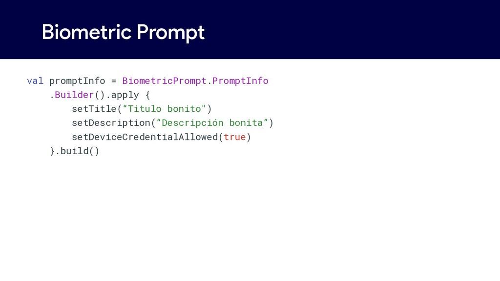 Biometric Prompt val promptInfo = BiometricProm...