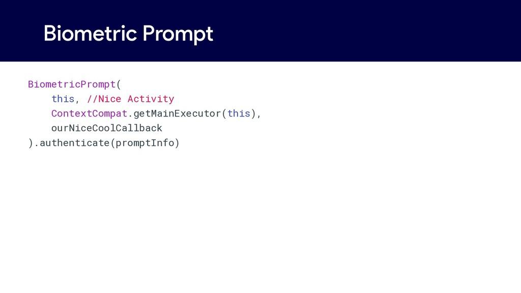 Biometric Prompt BiometricPrompt( this, //Nice ...