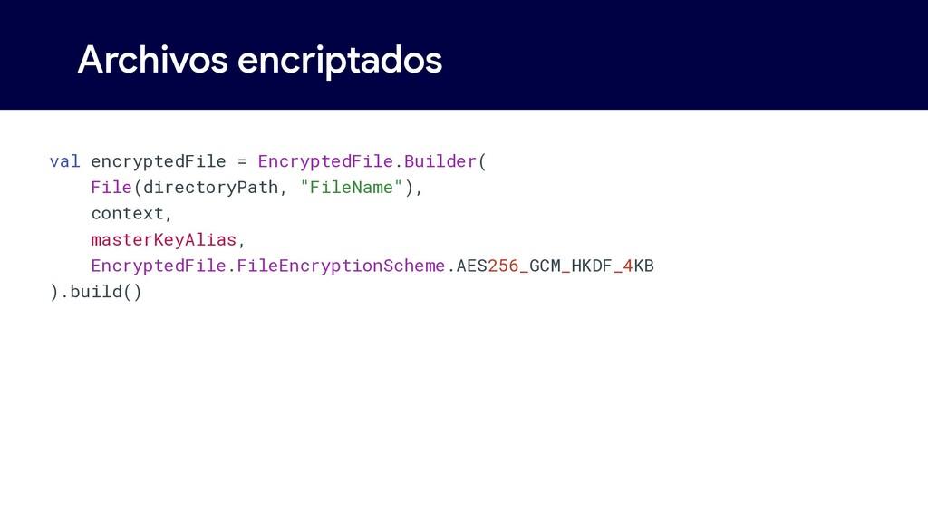 Archivos encriptados val encryptedFile = Encryp...