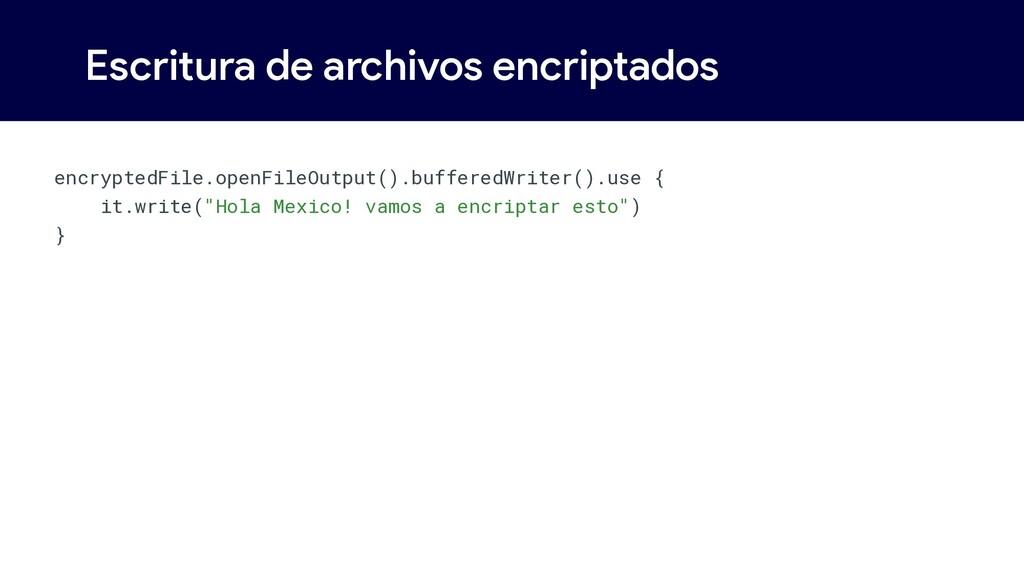 Escritura de archivos encriptados encryptedFile...