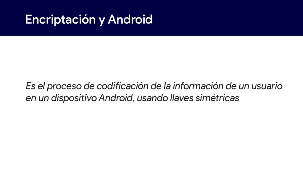 Encriptación y Android Es el proceso de codific...