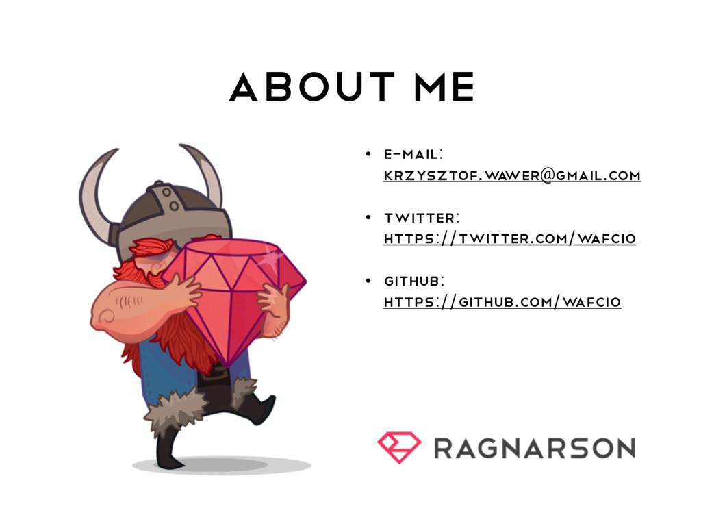 ABOUT ME • E-MAIL: krzysztof.w a wer@gmail.com ...