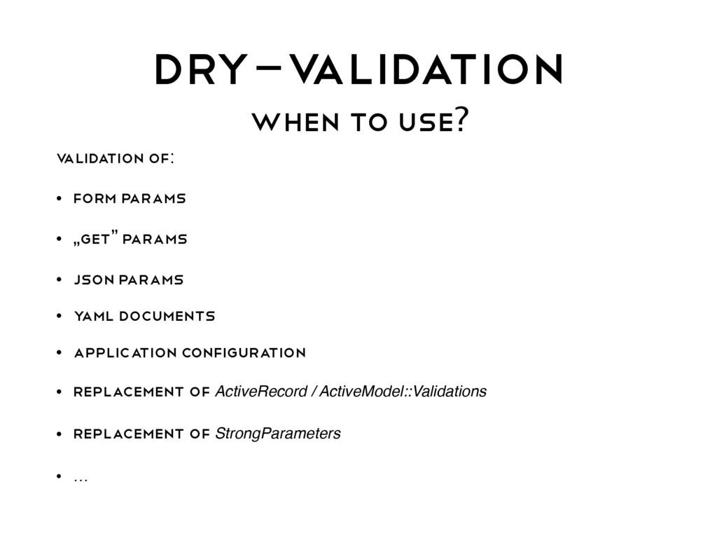 DRY-V ALIDATION When to use? V ALIDATION OF: • ...