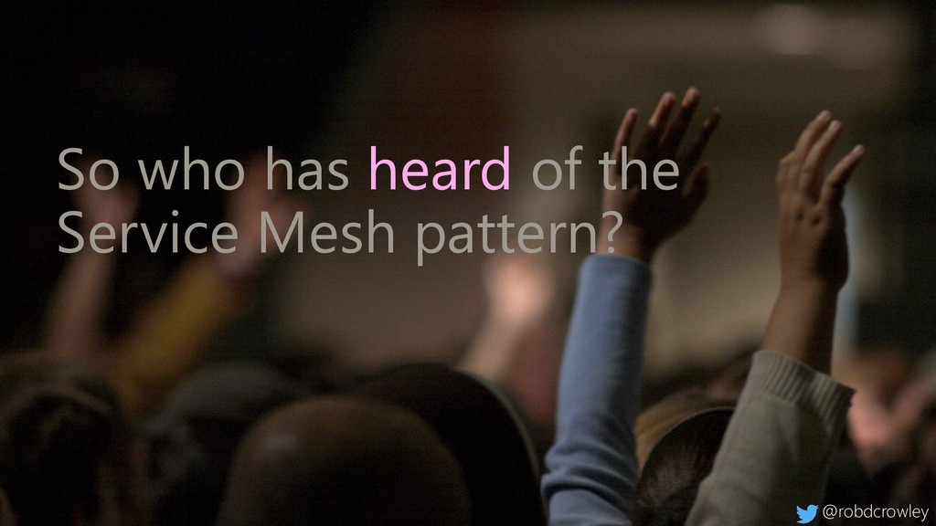 So who has heard of the Service Mesh pattern? @...