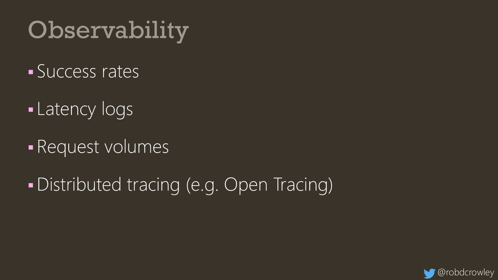 Observability ▪ Success rates ▪ Latency logs ▪ ...