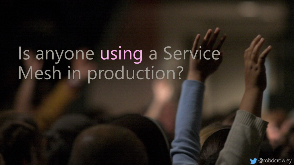 Is anyone using a Service Mesh in production? @...